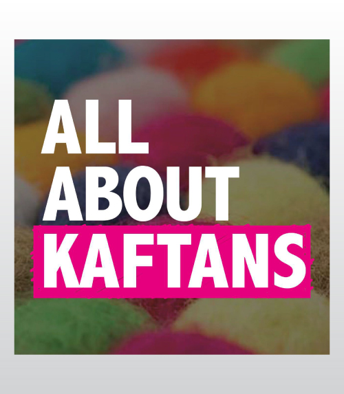 ALL ABOUT KAFTANS